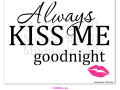 S0068A_Always Kiss Me Good NIght with lips